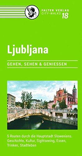 ljubljana-5-routen-durch-die-hauptstadt-sloweniens-geschichte-kultur-sightseeing-essen-trinken-stadtleben-city-walks