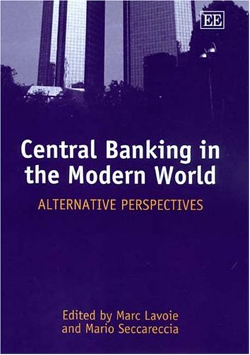 Central Banking In The Modern World: Alternative Perspectives