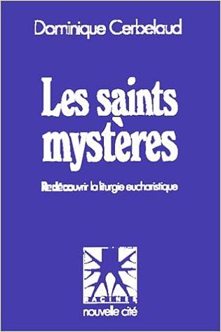 Lire un Les Saints Mystères. Redécouvrir la liturgie eucharistique pdf, epub
