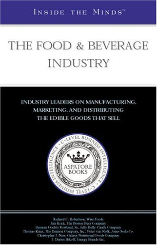 The Food   Beverage Industry  Industry Leaders From Wise Foods  The Dannon Company  Inc   Samuel Adams   More On Manufacturing  Marketing And Distributing The Edible Goods That Sell  Inside The Minds