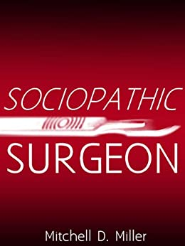 Sociopathic Surgeon by [Miller, Mitchell D.]