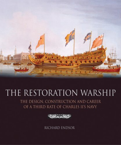The Restoration Warship: The Design, Construction and Career of a Third Rate of Charles II's Navy ()