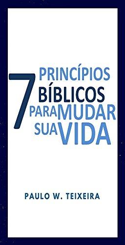7 Princípios Bíblicos Para Mudar Sua Vida