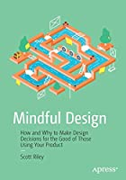 Mindful Design: How and Why to Make Design Decisions for the Good of Those Using Your Product Front Cover