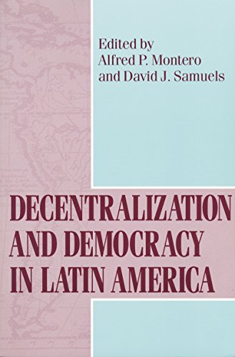 Decentralization and Democracy in Latin America (Kellogg Institute Series on Democracy and Development)