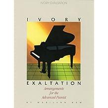 Ivory Exaltation: Arrangements for the Advanced Pianist
