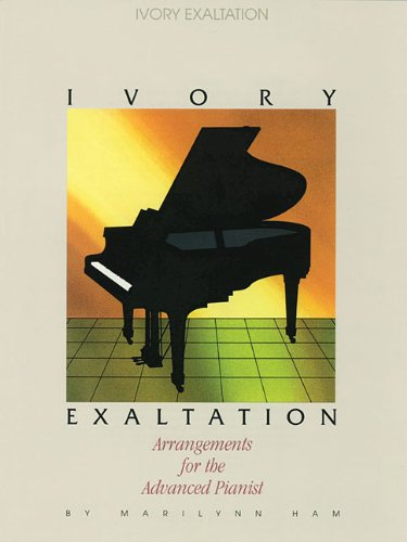 Ivory Exaltation: Arrangements for the Advanced Pianist