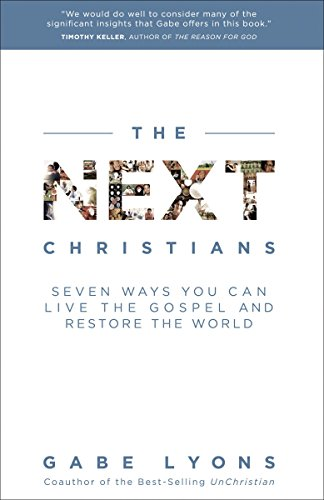 Cover of The Next Christians: Seven Ways You Can Live the Gospel and Restore the World