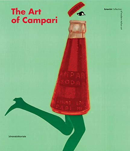 The Art of Campari by Enrica De Biasi, Roberta Cremoncini, Pierpaolo Antonello, Paolo Cavallo, Vicky Gitto