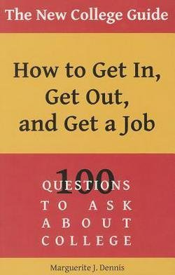 Marguerite J. Dennis: The New College Guide : How to Get In, Get Out, & Get a Job (Paperback); 2014 Edition