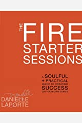 The Fire Starter Sessions: A Soulful + Practical Guide to Creating Success on Your Own Terms Kindle Edition