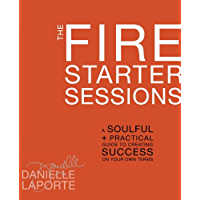 The Fire Starter Sessions: A Soulful + Practical Guide to Creating Success on Your Own Terms (English Edition)