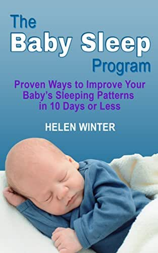 The baby sleep program: Proven ways to improve your baby's sleep patterns in 10 days or less