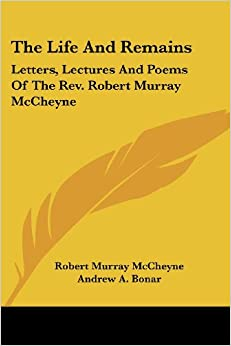 The Life and Remains: Letters, Lectures and Poems of the REV. Robert Murray McCheyne