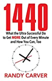 1440: What the Ultra-Successful Do to Get More Out of Every Minute and How You Can, Too