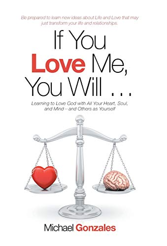 If You Love Me, You Will: Learning to Love God With All Your Heart, Soul, and Mind—and Others As Yourself (To Love Your God With All Your Heart)