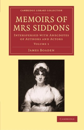Memoirs of Mrs Siddons: Interspersed with Anecdotes of Authors and Actors (Cambridge Library Collection - Literary  Studies) (Volume 1) PDF