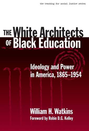 The White Architects of Black Education: Ideology and Power in America, 1865-1954 (The Teaching for Social Justice Series)