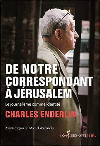 De notre correspondant à Jérusalem. Le journalisme comme identité (French  Edition): Enderlin, Charles: 9782021473377: Amazon.com: Books