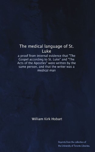 The medical language of St. Luke: a proof from internal evidence that