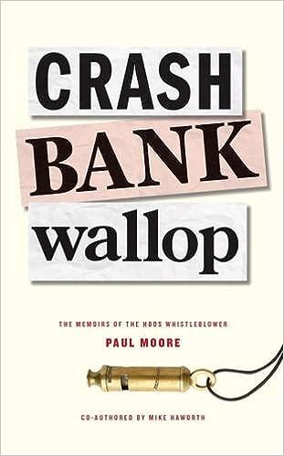 Crash Bank Wallop The Memoirs of the HBOS Whistleblower: Amazon.co.uk: Paul  Moore, Mike Haworth, Guy Mankowski: 9780993451805: Books