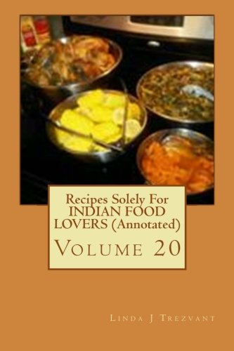 Download Recipes Solely For INDIAN FOOD LOVERS (Annotated): Volume 20 (EAT While SHREDDING Tummy FAT With These 30 EASY Affordable Recipes (Annotated)) pdf epub
