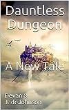 Dauntless Dungeon: A New Tale (Legends of Rhespira Book 1)