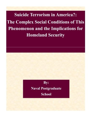 Download Suicide Terrorism in America?: The Complex Social Conditions of This Phenomenon and the Implications for Homeland Security pdf epub