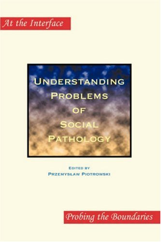 Understanding Problems of Social Pathology (At the Interface/Probing the Boundaries 33)