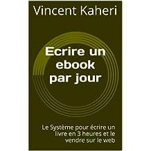 Ecrire un ebook par jour: le système pour écrire un livre en 3 heures et le vendre sur le web (Expert en 30 minutes) (French Edition)