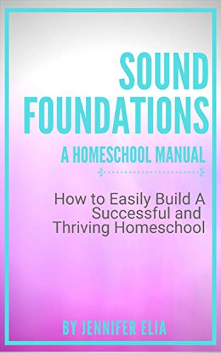 Sound Foundations: A manual for building a thriving and successful homeschool