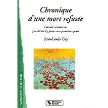 CHRONIQUE D'UNE MORT REFUSÉE - L'AVENIR M'INTÉRESSE, J'AI DÉCIDÉ D'Y PASSER MES PROCHAIS JOURS