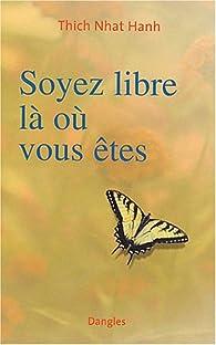 Soyez libre là où vous êtes par Thich Nhat Hanh