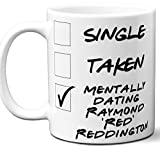 Funny Raymond 'Red' Reddington Mug. Single, Taken, Mentally Dating Coffee, Tea Cup. Best Gift Idea for Any The Blacklist TV Series Fan, Lover. Women, Men Boys, Girls. Birthday, Christmas. 11 oz.