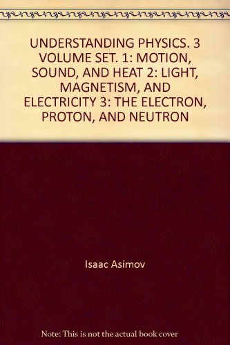 UNDERSTANDING PHYSICS 3 VOLUME SET 1: MOTION, SOUND, AND HEAT 2: LIGHT, MAGNETISM, AND ELECTRICITY 3: ELECTRON, PROTON, AND NEUTRON (Motion Sound Vol 1)