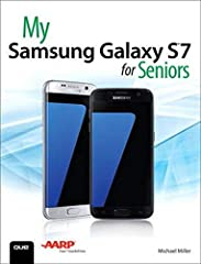 The perfect book to help anyone 50+ learn the Samsung Galaxy S7 — in full color!   My Samsung Galaxy S7 for Seniors helps you quickly and easily get started with the new smartphone and use its features to look up information and perform day-...