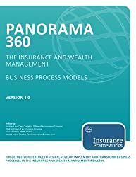 Panorama 360 Insurance and Wealth Management Business Process Models: The definitive reference to design, develop, implement and transform business ... the insurance and wealth management industry.