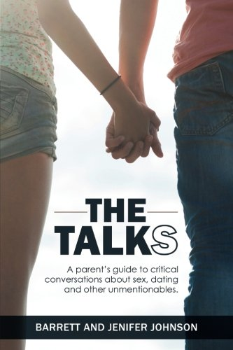 The Talks: A Parent's Guide to Critical Conversations about Sex, Dating, and Other Unmentionables (Kids With Dating)