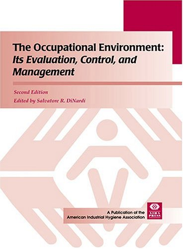 The Occupational Environment: Its Evaluation, Control, and Management, Second Edition (The Occupational Environment Its Evaluation And Control)