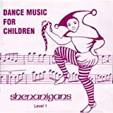 Shenanigans: Dance Music for Children (Level 1)