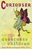 Curiouser: On The Queerness Of Children