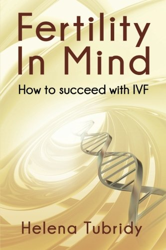 Fertility In Mind: How to succeed with IVF