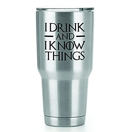 7750a810ab8 I Drink and I Know Things Vinyl Decals Stickers (2 Pack!!!) | Yeti Tumbler  Cup Ozark Trail RTIC Orca | Decals Only! Cup not Included!