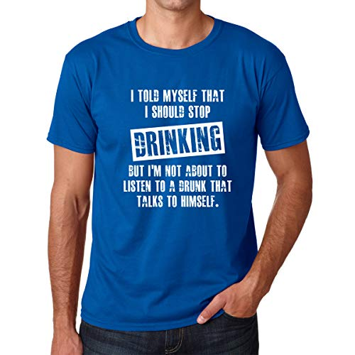 I Told Myself That I Should Stop Drinking, But I'm Not About to Listen to A Drunk - Men's Tshirt (Royal Blue, Large)