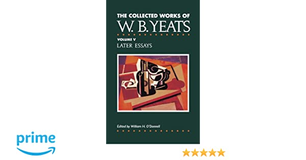 Essays On Civil Disobedience The Collected Works Of Wb Yeats Vol V Later Essays William Butler Yeats   Amazoncom Books Pro Life Abortion Essays also First Impression Essay The Collected Works Of Wb Yeats Vol V Later Essays William  Essay On Cloning