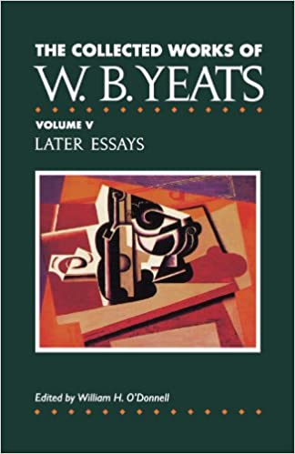 the collected works of w b yeats vol v later essays william  5 the collected works of w b yeats vol v later essays william butler yeats 9780026327022 com books