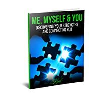 ME, MYSELF, & YOU: Discovering your strengths and connecting you (Strong connectors Book 101)