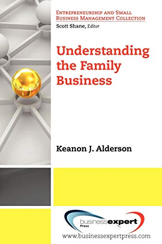 Understanding the Family Business (Entrepreneurship & Small Business Management Collection)