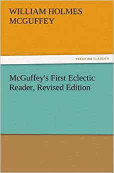 McGuffey's First Eclectic Reader, Revised Edition (TREDITION CLASSICS)