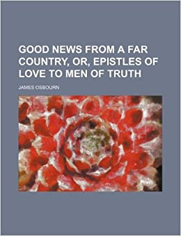 Book Good news from a far country, or, Epistles of love to men of truth